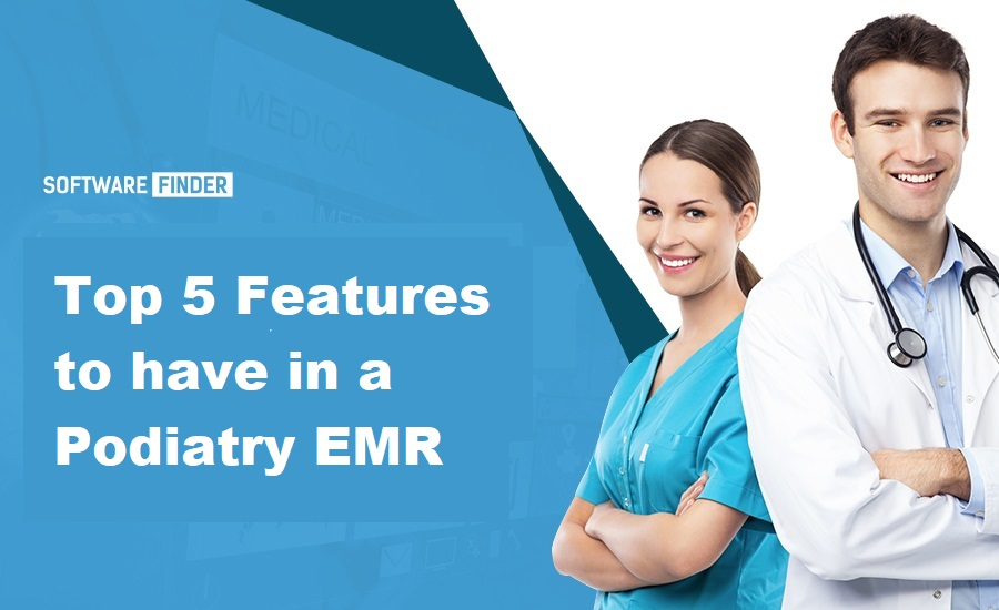 Top 5 Features to have in a Podiatry EMR.jpg